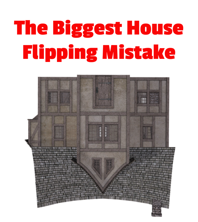 The Biggest House Flipping Mistake