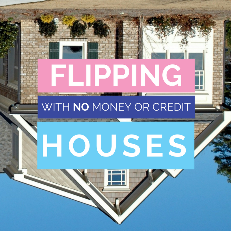 How To Flip Houses With No Money or Credit