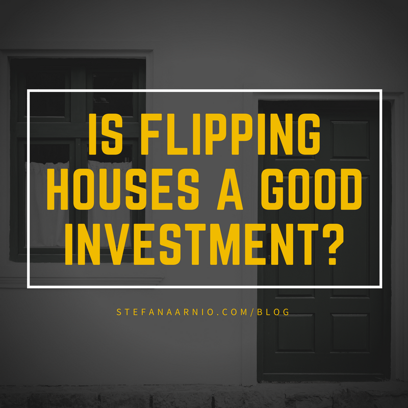 Is flipping houses a good investment stefan aaarnio for Become a house flipper