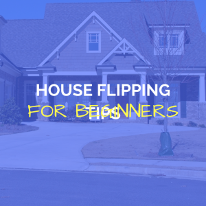 How To Flip Houses For Beginners