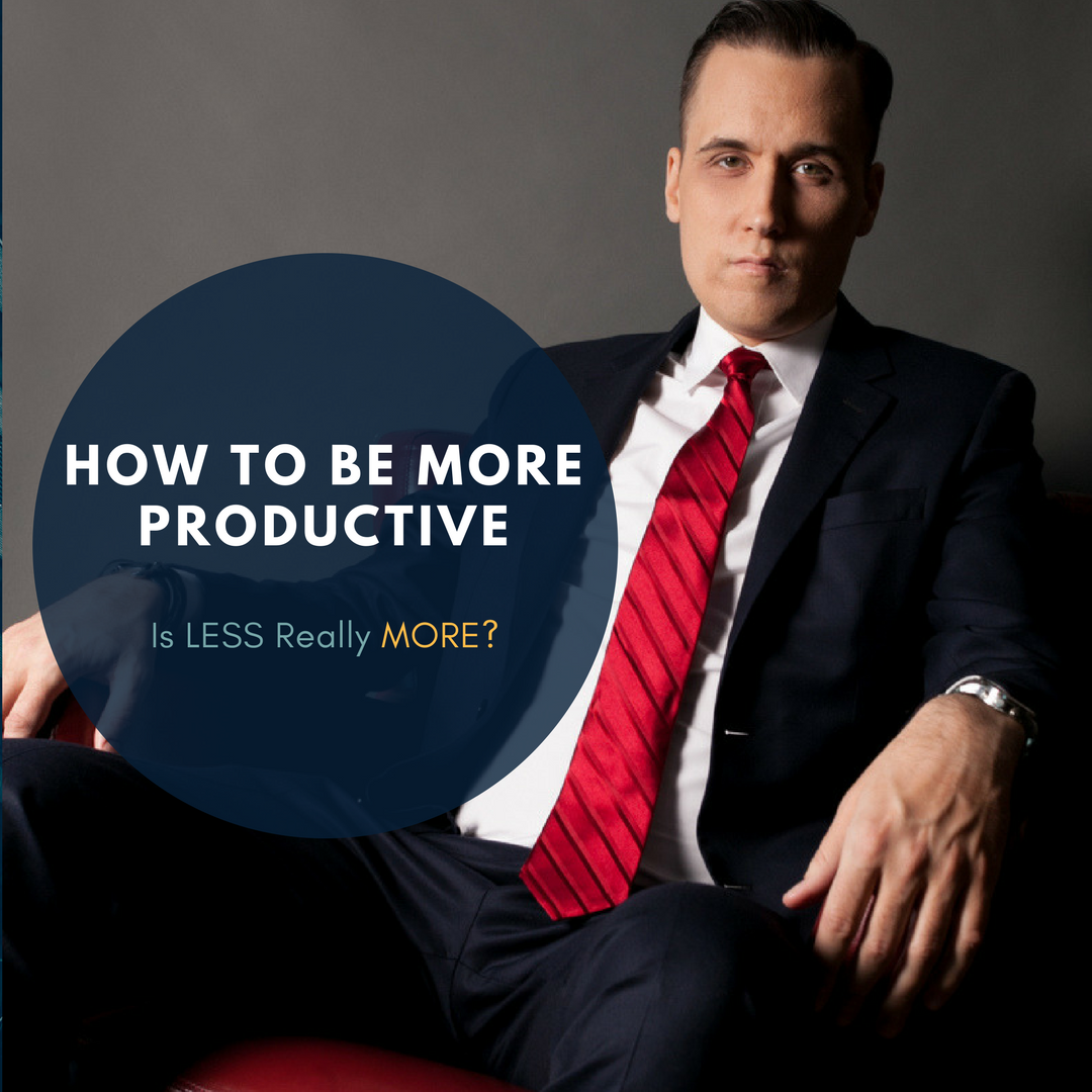 "How To Be More Productive With ""Less Is More"""