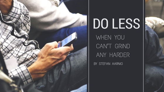 Do Less: When You Can't Grind Any Harder
