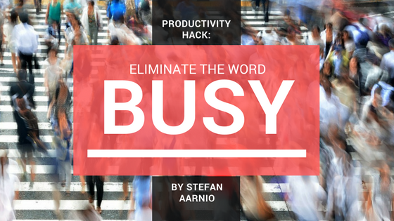 "Eliminate The Word ""Busy"" From Your Life"