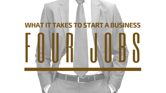 4 Jobs: What It Really Takes To Start A Business