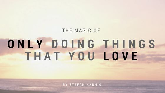 The Magic Of Only Doing Things That You Love