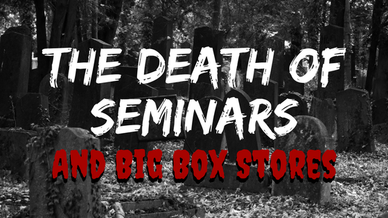 The Death Of Seminars and Big Box Stores