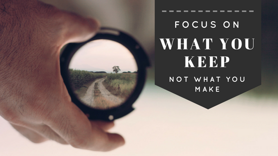 Focus On What You Keep, Not What You Make