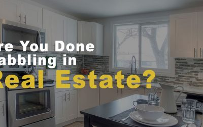 Are You Done Dabbling in Real Estate