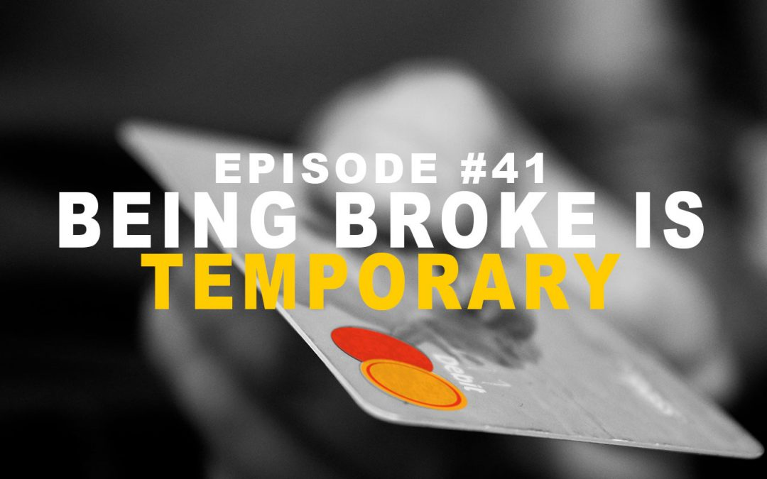 #41: Being Broke Is TEMPORARY