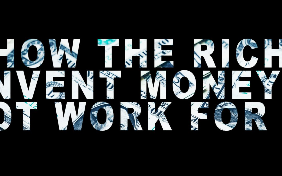 #40: How the Rich INVENT Money – Not WORK For It
