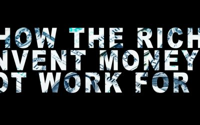 How the Rich INVENT Money – Not WORK For It
