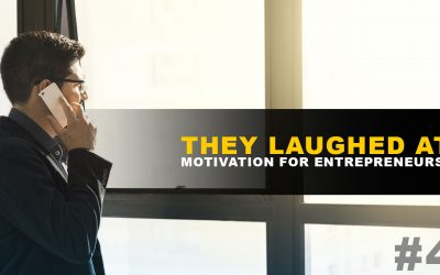"""They Laughed At Me"" Motivation For Entrepreneurs"
