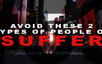 Avoid These 2 Types of People or SUFFER