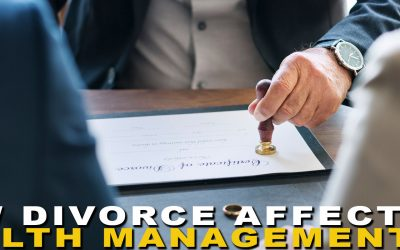 How Divorce Affects Wealth Management