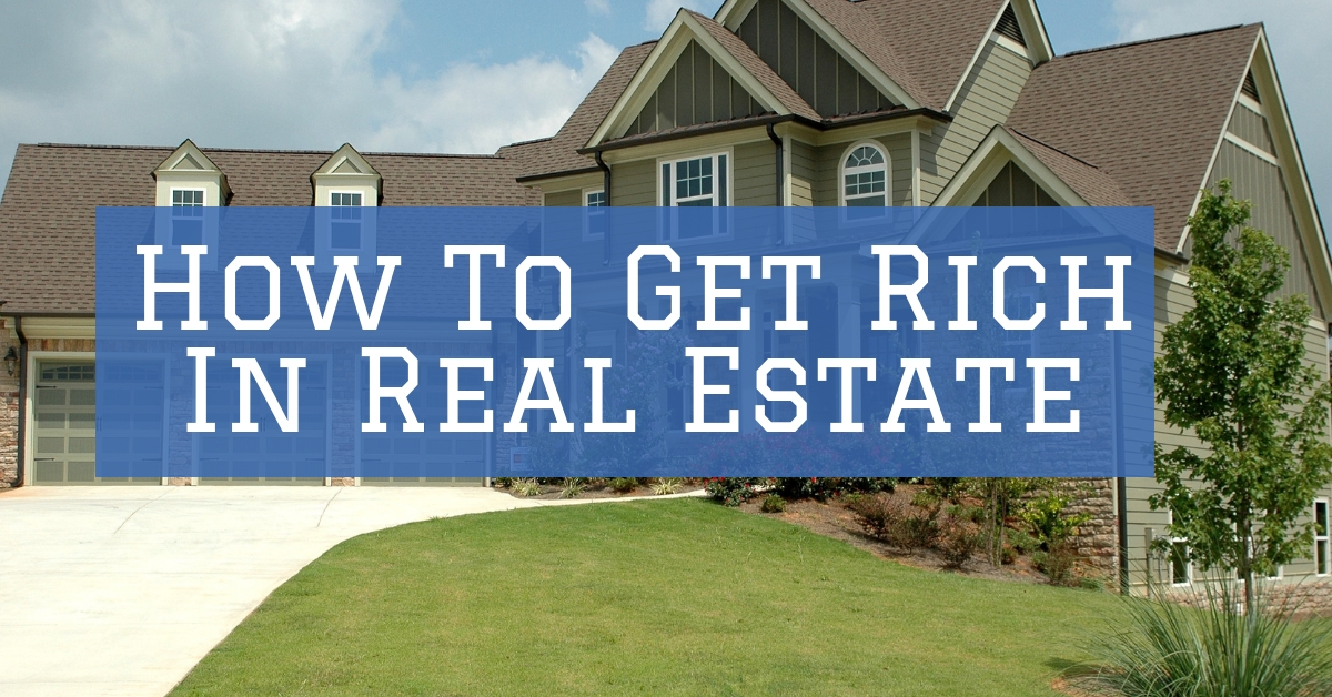 How To Get Rich In Real Estate