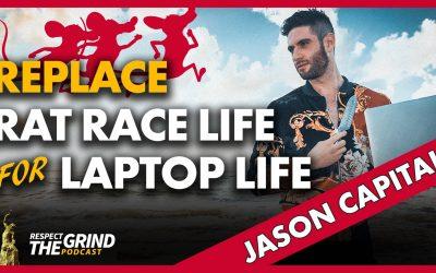 Replace Rat Race Life for Laptop Life with Jason Capital