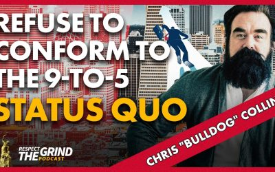 Refuse to Conform to the 9-to-5 Status Quo with Chris 'Bulldog' Collins