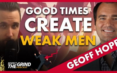 Good Times Create Weak Men with Geoff Hopf