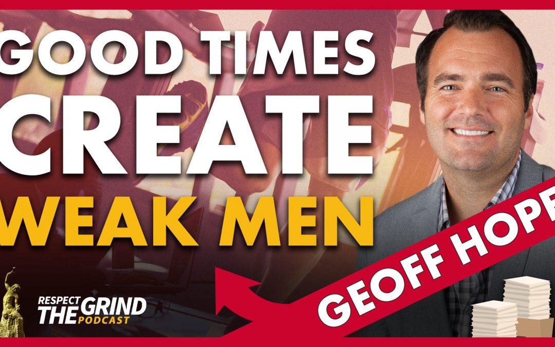 Good Times Create Weak Men with Geoff Hopf