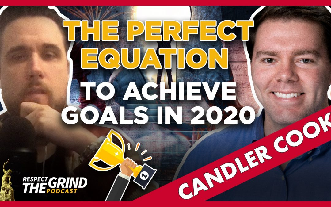 The Perfect Equation to Achieve Goals in 2020 with Candler Cook
