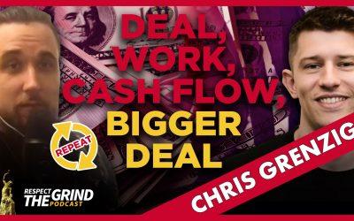 Deal, Work, Cash Flow, Bigger Deal, Repeat with Chris Grenzig