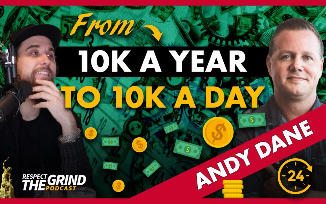 From 10k a Year to 10k a day with Andy Dane