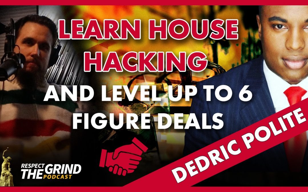 Learn House Hacking and Level up to g Figure Deals with Dedric Polite